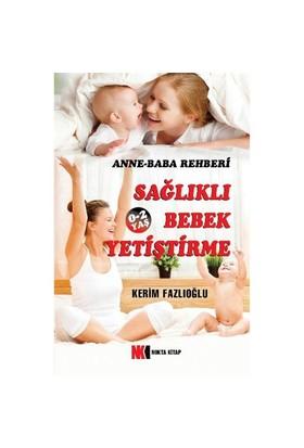 Anne Baba Rehberi:Sağlıklı 0-2 Yaş Bebek Yetiştirme - Kerim Fazlıoğlu