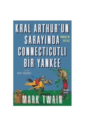 Kral Arthur'Un Sarayında Connecticutlı Bir Yankee-Mark Twain