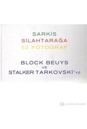 Silahtarağa - 53 Fotoğraf (Block Beuys Ve Stalker Tarkovski'Ye)-Sarkis Silahtarağa