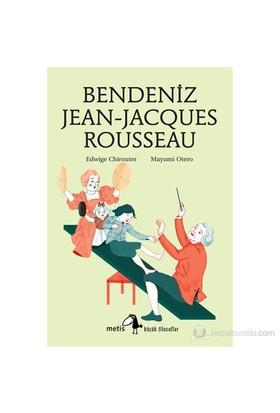 Bendeniz Jean-Jacques Rousseau (8 - 12 Yaş Çocuklar İçin)-Edwige Chirouter