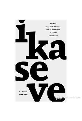 İ-Ka-Se-Ve - (370 Kişi İstanbul Kültür Sanat Vakfı'Nın 40 Yılını Anlatıyor)-Didem Ermiş