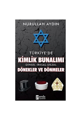 Türkiye'De Kimlik Bunalımı Dinsel, Irksal, Dilsel Döneklerve Dönmeler - Nurullah Aydın