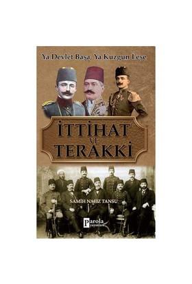 İttihat Ve Terakki: Ya Devlet Başa Ya Kuzgun Leşe-Samih Nafiz Tansu