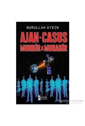 Ajan - Casus Muhbir Ve Muhabir-Nurullah Aydın