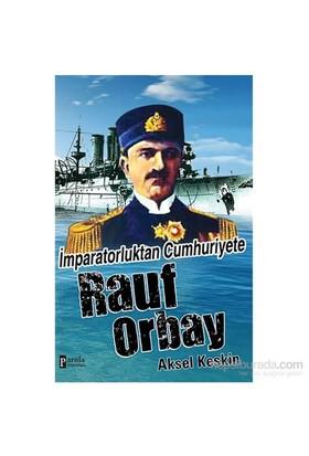 İmparatorluktan Cumhuriyete Rauf Orbay-Aksel Keskin