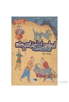 Levninin Minyatürleriyle Minyatür İstanbul Cambazlar-Uğur Aktaş