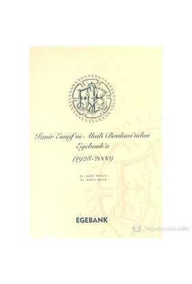 İzmir Esnaf Ve Ahali Bankası'Ndan Egebank'A (1928-2000) (Ciltli)-Erkan Serçe
