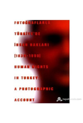 Fotoğraflarla Türkiye'de İnsan Hakları (1839-1990) Human Rights in Turkey: A Photographic Account