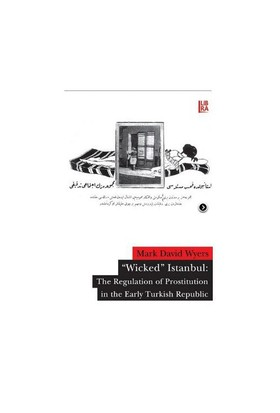'Wicked' Istanbul: The Regulation Of Prostitution İn The Early Turkish Republic-Mark David Wyers