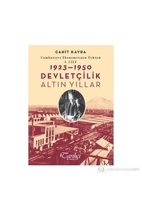 Cumhuriyet Ekonomisinin Öyküsü, 1. Cilt: 1923 - 1950 - Devletçilik: Altın Yıllar - Cahit Kayra