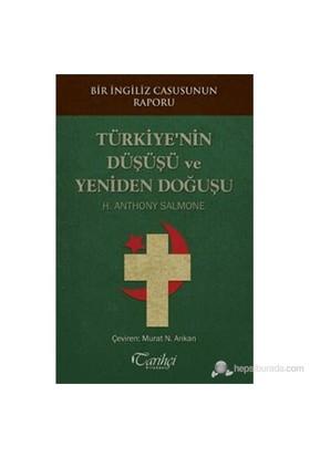 Bir İngiliz Casusunun Raporu - Türkiye'Nin Düşüşü Ve Yeniden Doğuşu-H. Anthony Salmone