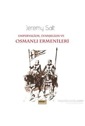 Emperyalizm, Evanjelizm Ve Osmanlı Ermenileri-Jeremy Salt