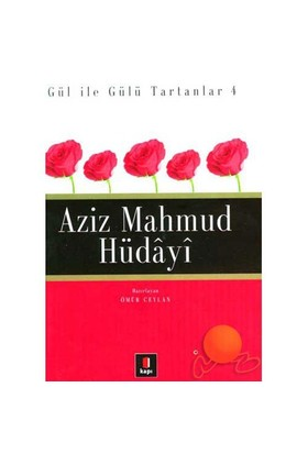 Aziz Mahmud Hüdayi - Gül İle Gülü Tartanlar 4-Ömür Ceylan