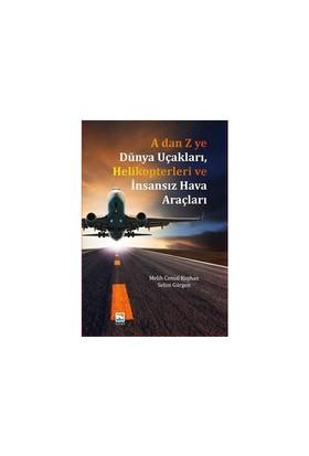 A 'Dan Z 'Ye Dünya Uçakları Helikopterleri Ve İnsansız Hava - Selim Gürgen