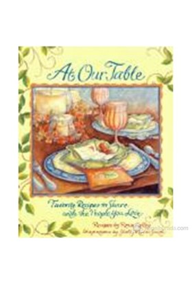 At Our Table: Favorite Recipes To Share With The People You Love (Ciltli)