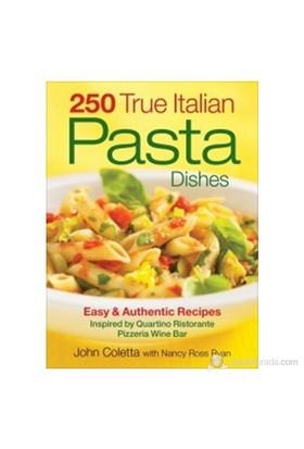 250 True Italian Pasta Dishes: Easy And Authentic Recipes Inspired By Quartino Ristorante Pizzeria Wine Bar