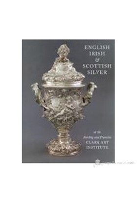 English, Irish And Scottish Silver: At The Sterling And Francine Clark Art Institute (Ciltli)