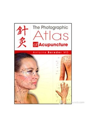 The Photographic Atlas Of Acupuncture-Antoine Bereder