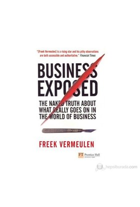 Business Exposed: The Naked Truth About What Really Goes On İn The World Of Business-Freek Vermeulen