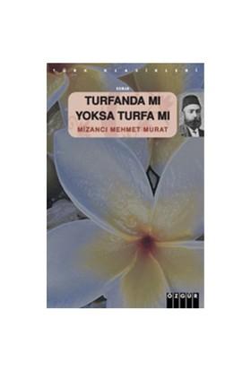 Turfanda Mı Turfamı-Mizancı Mehmet Murat Bey