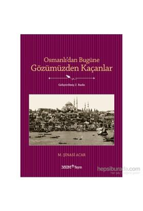 Osmanlı'Dan Bugüne Gözümüzden Kaçanlar-M. Şinasi Acar