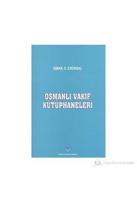 Osmanlı Vakıf Kütüphaneleri-İsmail E. Erünsal