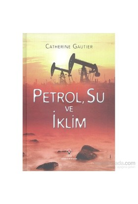 Petrol Su Ve İklim-Ciltli-Catherine Gautier