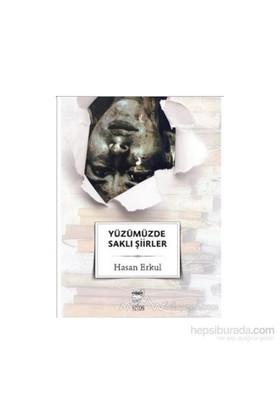 Yüzümüzde Saklı Şiirler-Hasan Erkul