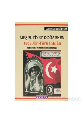 Meşrutiyet Doğarken 1908 Jön - Türk İhtilali-Süleyman Kani İrtem