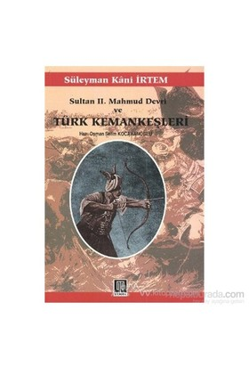 Sultan 2. Mahmud Devri Ve Türk Kemankeşleri-Süleyman Kani İrtem