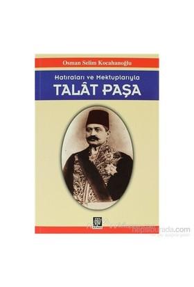 Hatıraları Ve Mektuplarıyla Talat Paşa-Osman Selim Kocahanoğlu