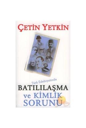 Türk Edebiyatında Batılılaşma Ve Kimlik Sorunu-Çetin Yetkin