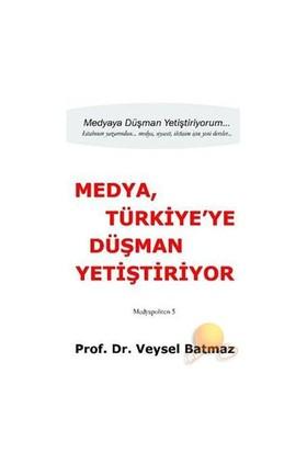 Medya, Türkiye'ye Düşman Yetiştiriyor