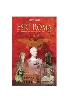 Eski Roma - (Bir İmparatorluğun Yükselişi ve Çöküşü) - Simon Baker