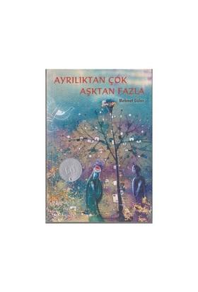 Ayrılıktan Çok Aşktan Fazla (12 Yaş ve Üstü Roman) - Mehmet Güler