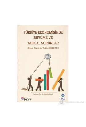 Türkiye Ekonomisinde Büyüme ve Yapısal Sorunlar - (Betam Araştırma Notları 2008 - 2012)