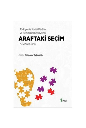 Türkiyede Siyasi Partiler Ve Seçim Kampanyaları Araftaki Seçim: 7 Haziran 2015-Kolektif