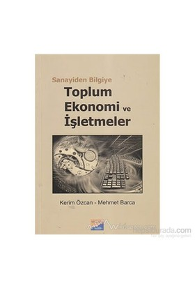 Sanayiden Bilgiye Toplum Ekonomi Ve İşletmeler