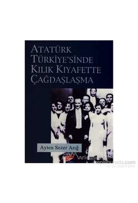 Atatürk Türkiyesi'nde Kılık Kıyafette Çağdaşlaşma - Ayten Sezer