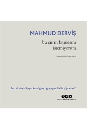 Bu Şiirin Bitmesini İstemiyorum-Mahmud Derviş