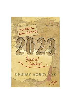 2023 Fırsat mı? Tuzak mı? - Serhat Ahmet Tan