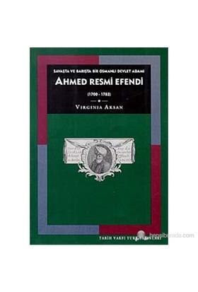 Savaşta Ve Barışta Bir Osmanlı Devlet Adamı Ahmed Resmi Efendi (1700-1783) ( An Ottoman Statesman İn-Virginia Aksan