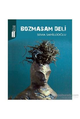 Bozmasam Deli-Sema Sahillioğlu