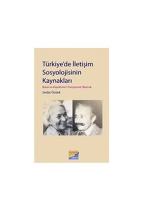 Türkiye'de İletişim Sosyolojisinin Kaynakları: Boran ve Küçükömer'i Semptomal Okumak