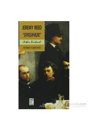 Sayıklamalar Bir Arthur Rimbaud Yorumu-Jeremy Reed