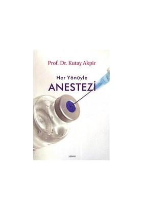 Her Yönüyle Anestezi - Kutay Akpir