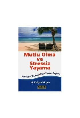 Mutlu Olma Stressiz Yaşama - M. Kalyani Gupta