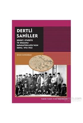 Dertli Sahiller (Şiddet, Etnisite Ve Osmanlı İmparatorluğu'Nun Sonu, 1912-1923)-Ryan Gingeras