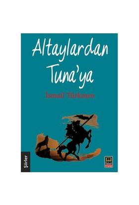 Altaylardan Tuna'Ya-İsmail Türkmen