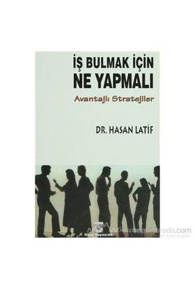 İş Bulmak İçin Ne Yapmalı Avantajlı Stratejiler-Hasan Latif